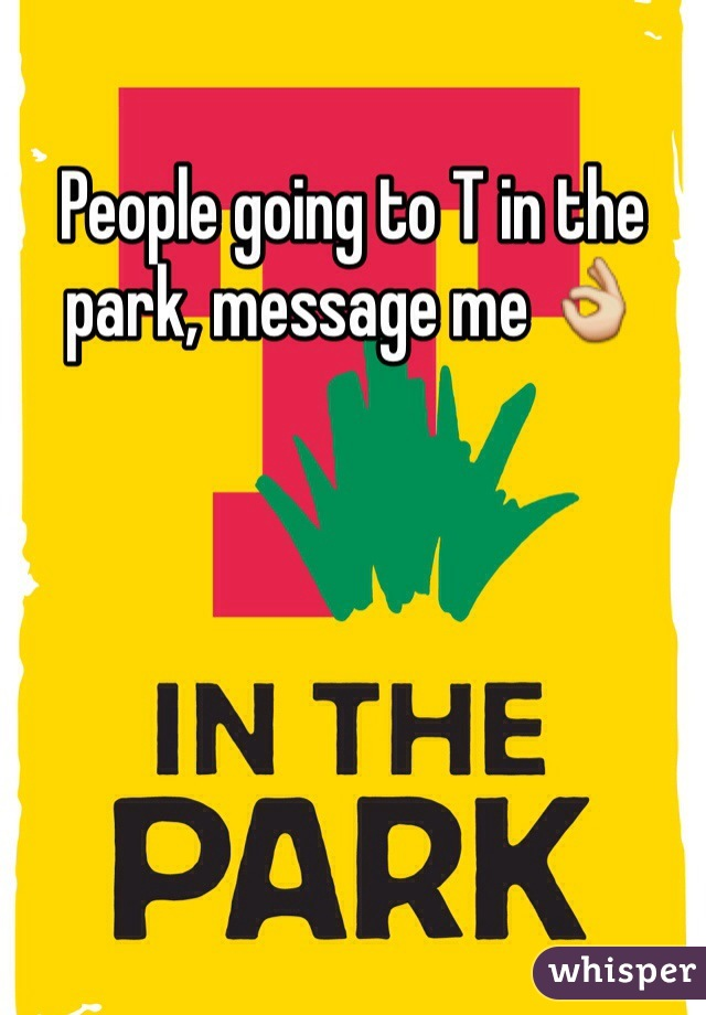 People going to T in the park, message me 👌