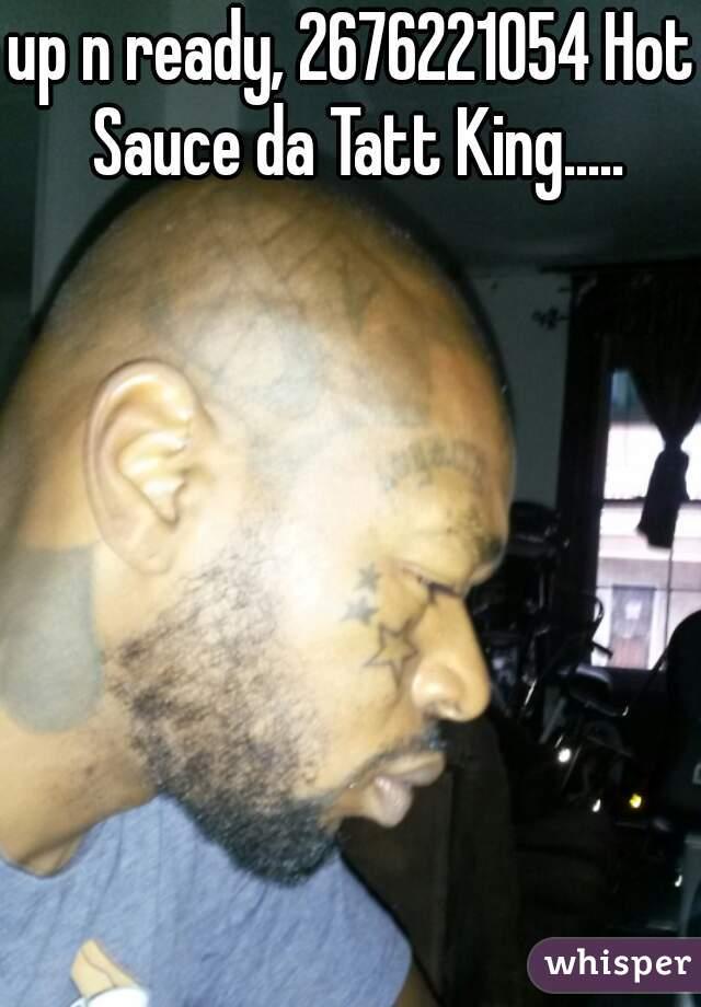 up n ready, 2676221054 Hot Sauce da Tatt King.....