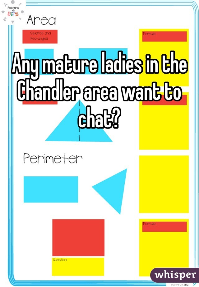 Any mature ladies in the Chandler area want to chat?