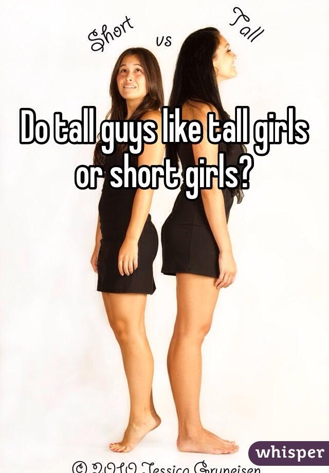 Do tall guys like tall girls or short girls?