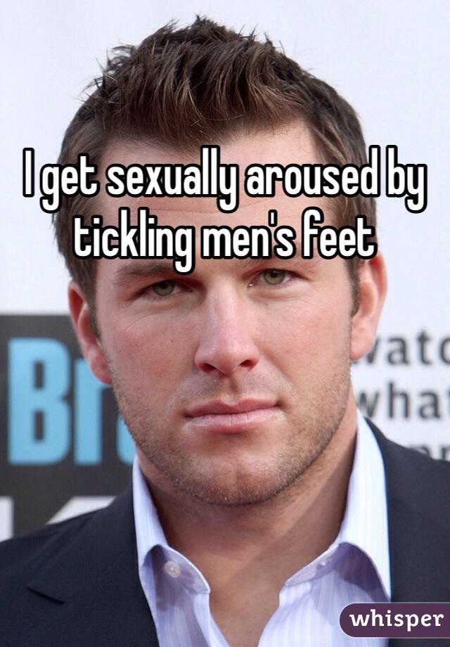 I get sexually aroused by tickling men's feet