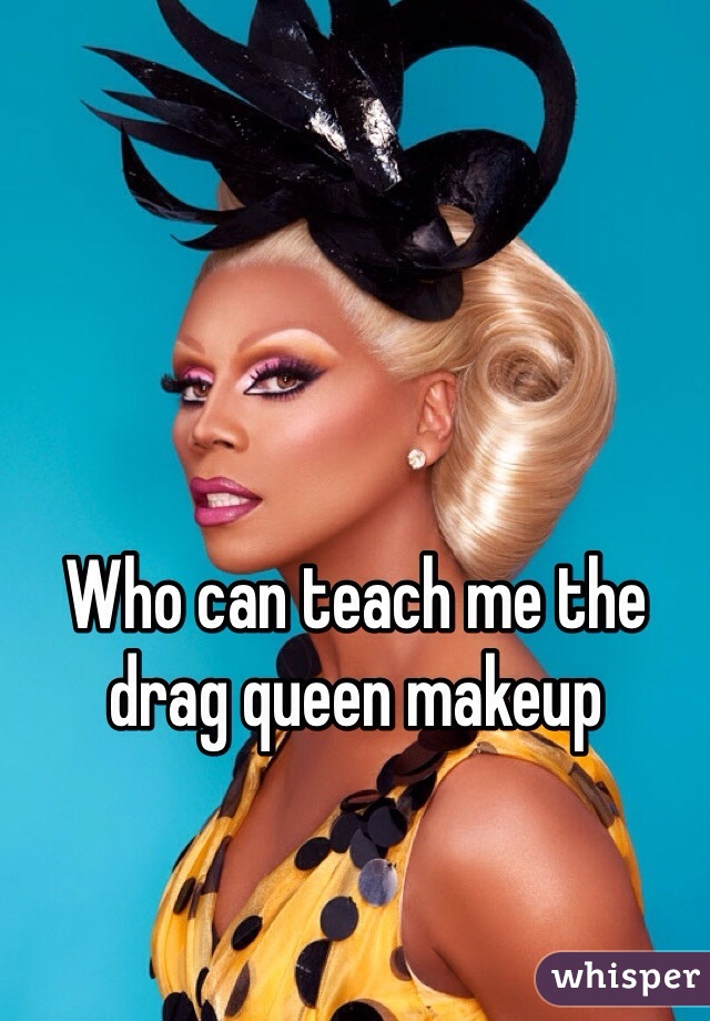 Who can teach me the drag queen makeup