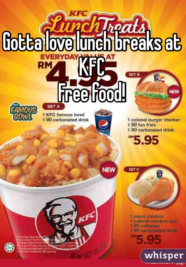 Gotta love lunch breaks at KFC Free food!