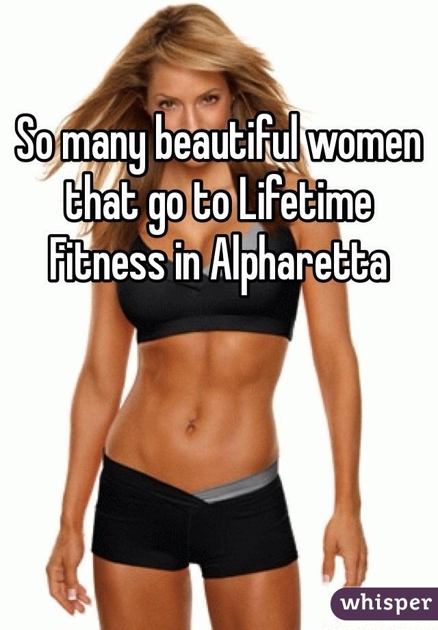 So many beautiful women that go to Lifetime Fitness in Alpharetta