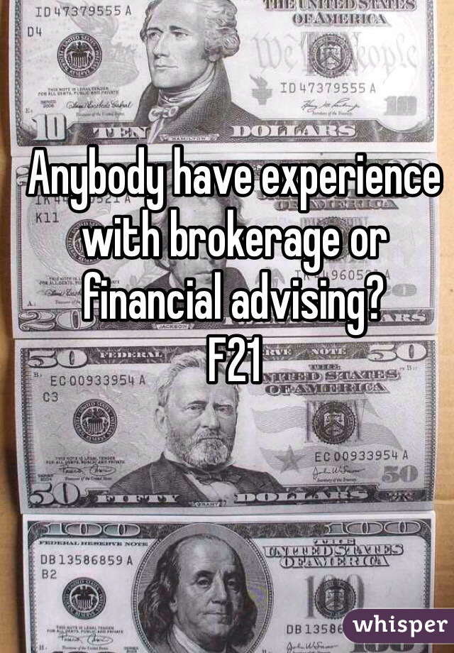 Anybody have experience with brokerage or financial advising? F21