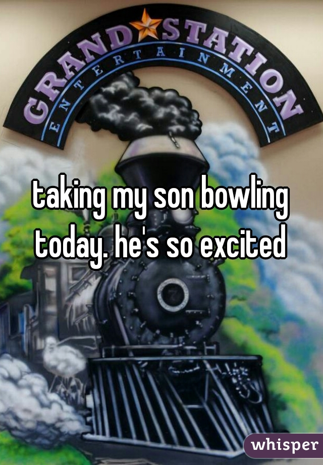 taking my son bowling today. he's so excited