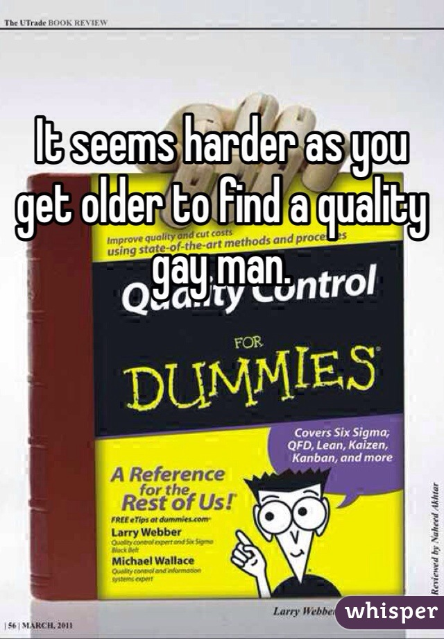 It seems harder as you get older to find a quality gay man.