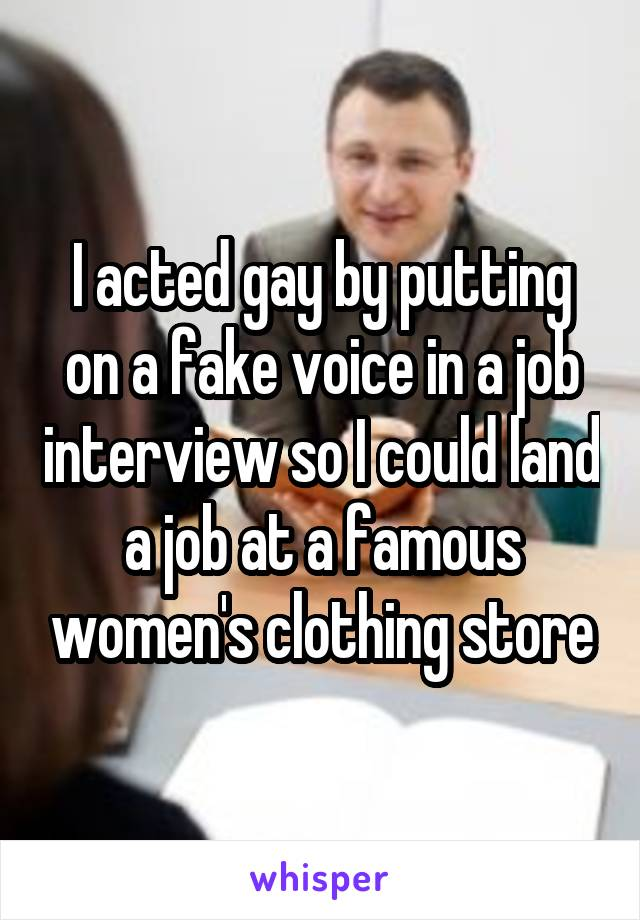 I acted gay by putting on a fake voice in a job interview so I could land a job at a famous women's clothing store
