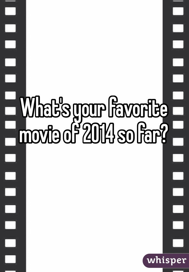 What's your favorite movie of 2014 so far?