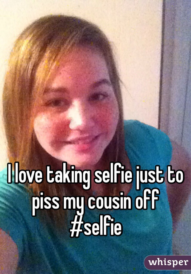 I love taking selfie just to piss my cousin off  #selfie