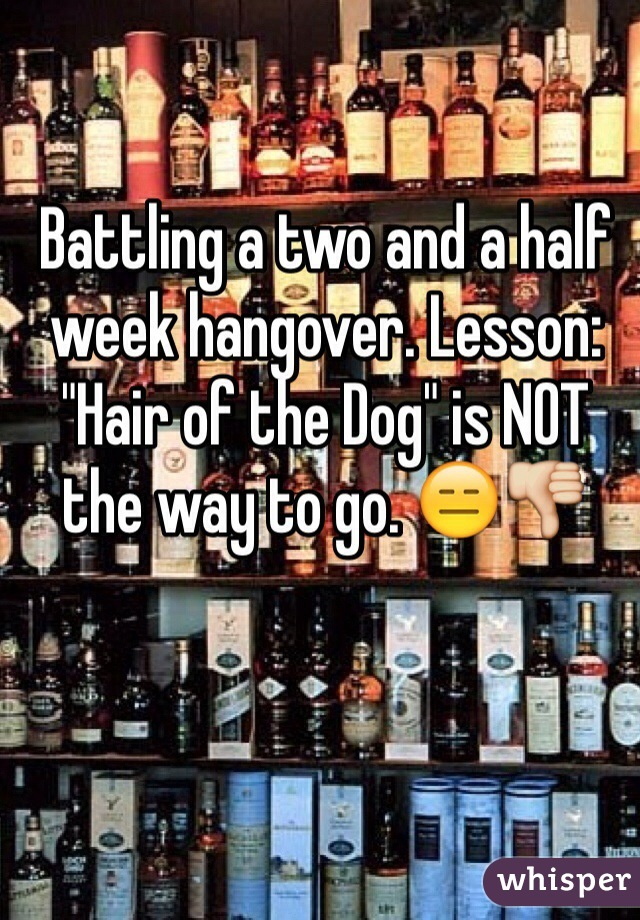 """Battling a two and a half week hangover. Lesson: """"Hair of the Dog"""" is NOT the way to go. 😑👎"""