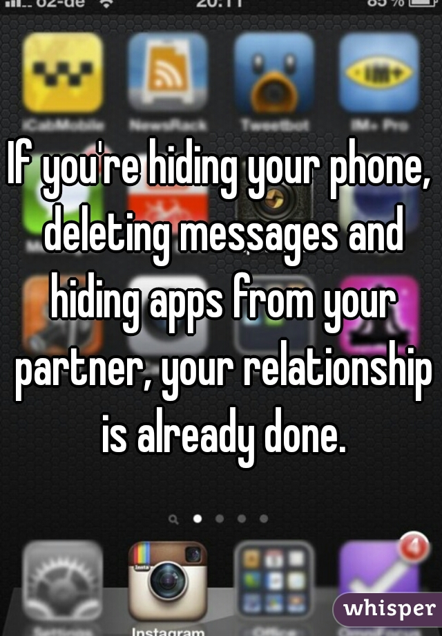 If you're hiding your phone, deleting messages and hiding apps from your partner, your relationship is already done.
