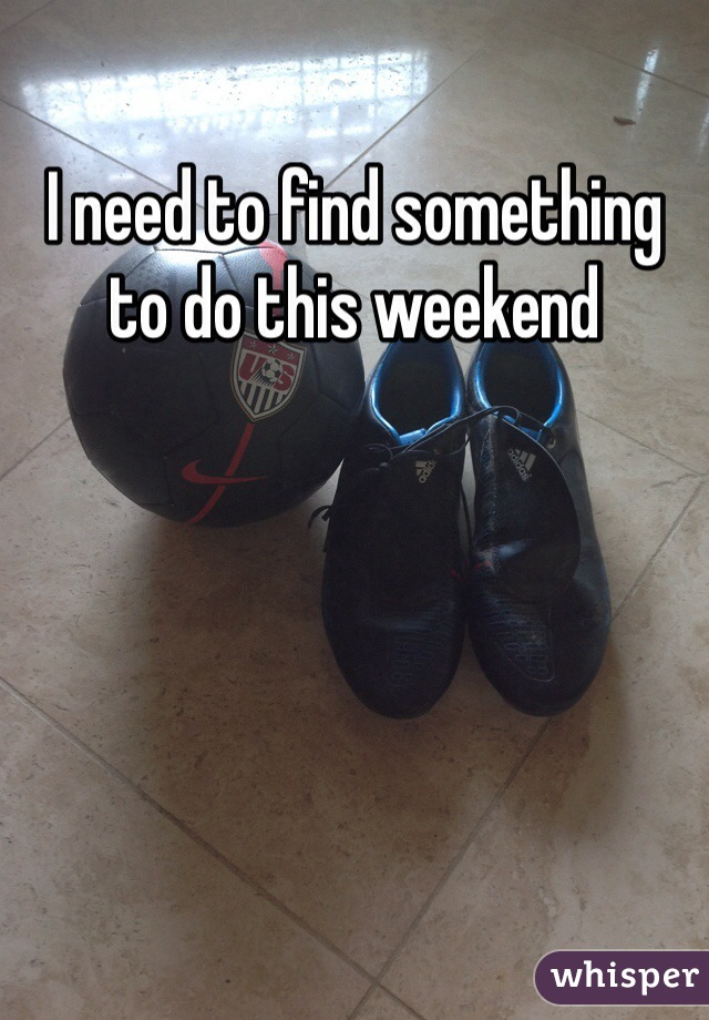I need to find something to do this weekend