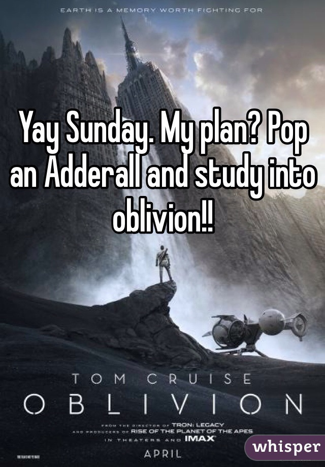 Yay Sunday. My plan? Pop an Adderall and study into oblivion!!