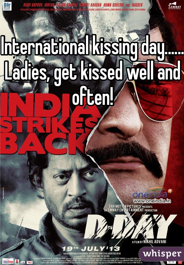 International kissing day...... Ladies, get kissed well and often!