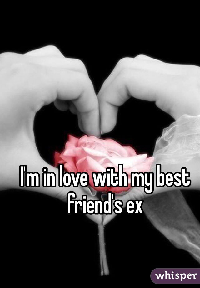I'm in love with my best friend's ex