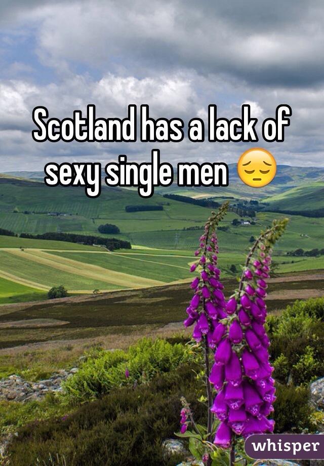 Scotland has a lack of sexy single men 😔