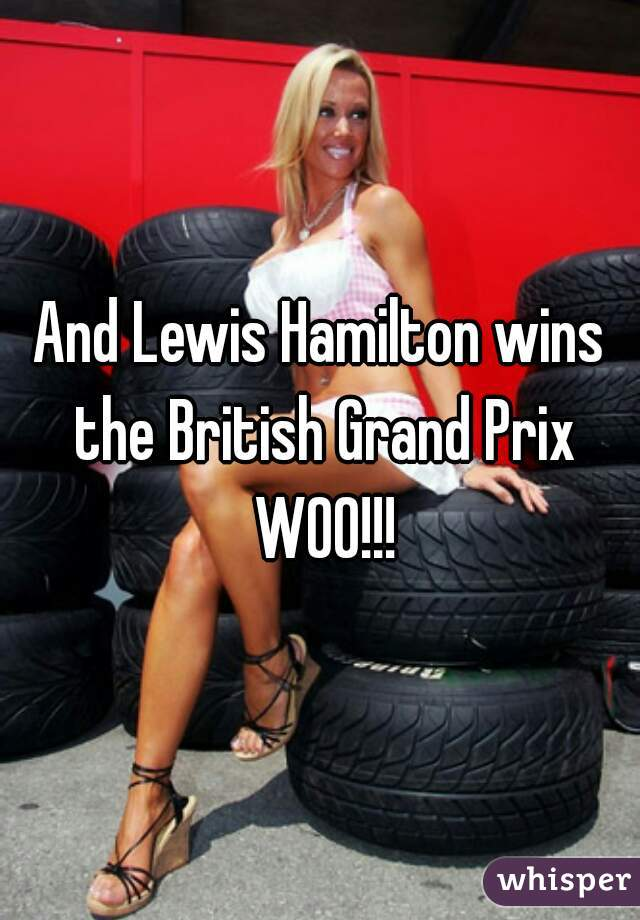 And Lewis Hamilton wins the British Grand Prix WOO!!!