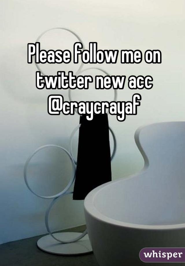 Please follow me on twitter new acc @craycrayaf
