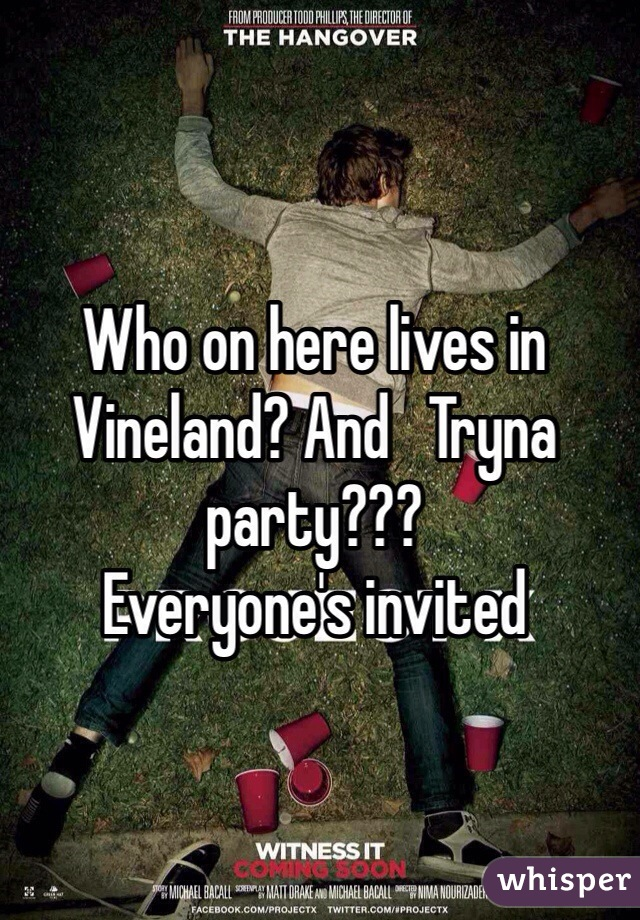 Who on here lives in Vineland? And   Tryna party??? Everyone's invited