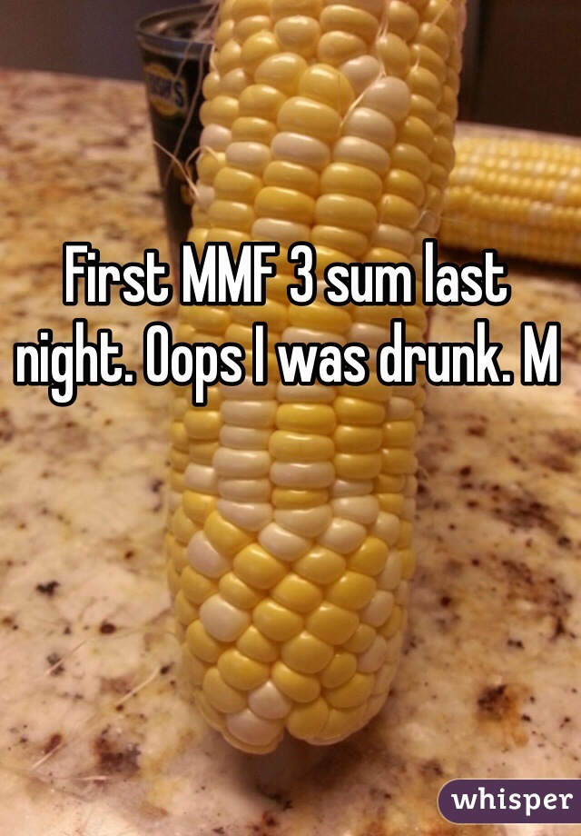 First MMF 3 sum last night. Oops I was drunk. M