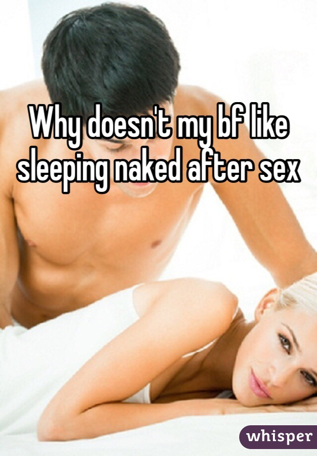 Why doesn't my bf like sleeping naked after sex