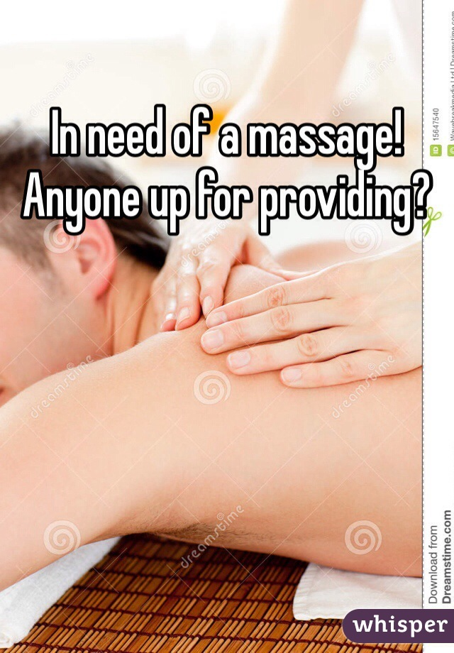 In need of a massage! Anyone up for providing?