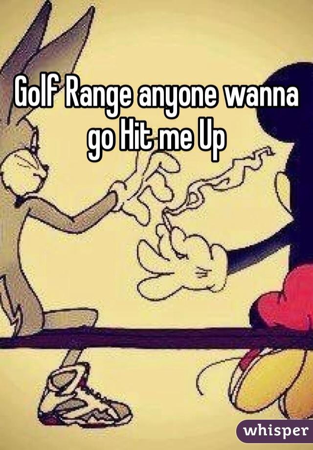 Golf Range anyone wanna go Hit me Up