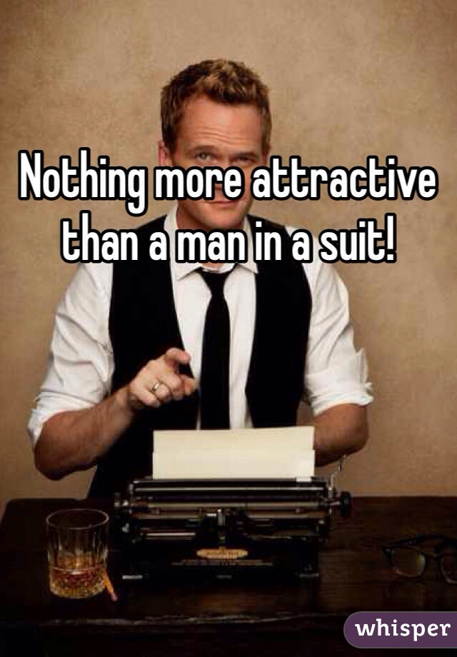 Nothing more attractive than a man in a suit!