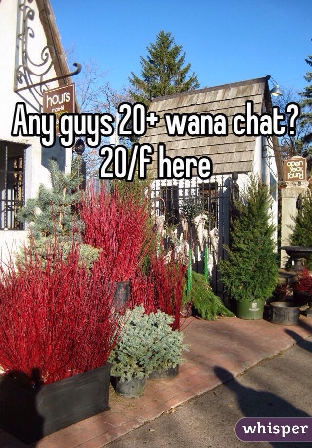Any guys 20+ wana chat? 20/f here
