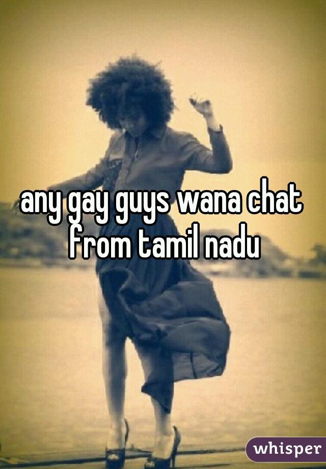 any gay guys wana chat from tamil nadu