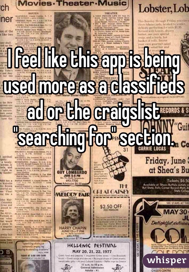 """I feel like this app is being used more as a classifieds ad or the craigslist """"searching for"""" section."""