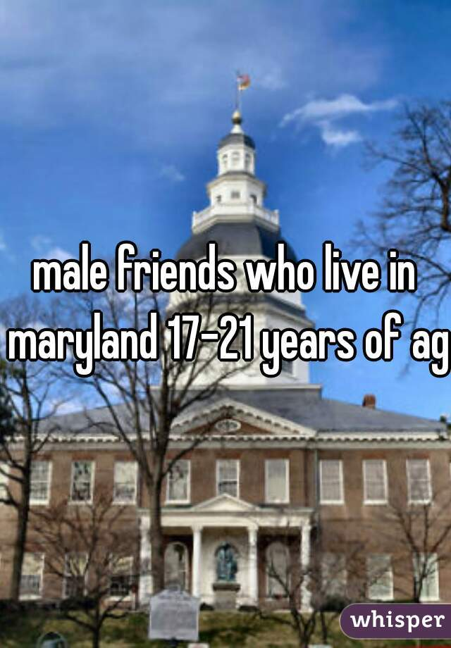 male friends who live in maryland 17-21 years of age