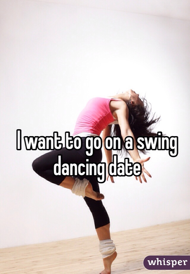 I want to go on a swing dancing date