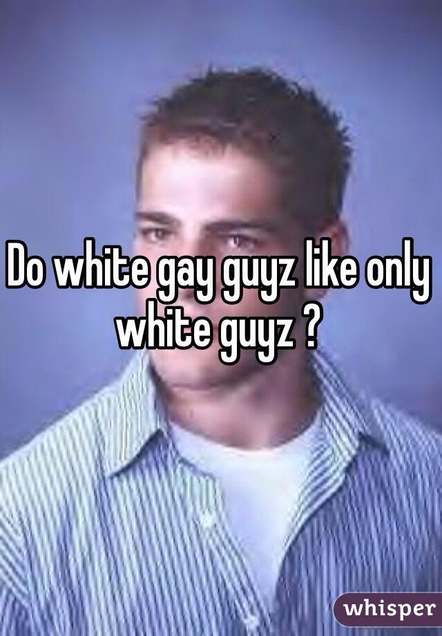 Do white gay guyz like only white guyz ?