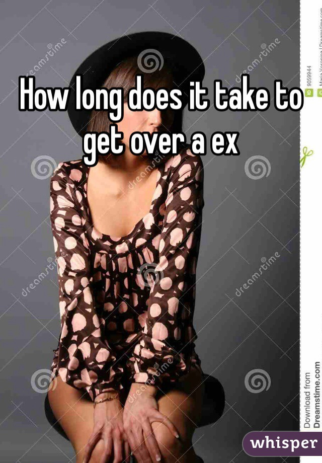How long does it take to get over a ex
