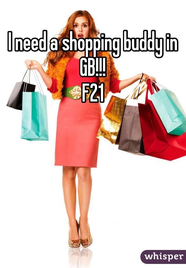 I need a shopping buddy in GB!!! F21
