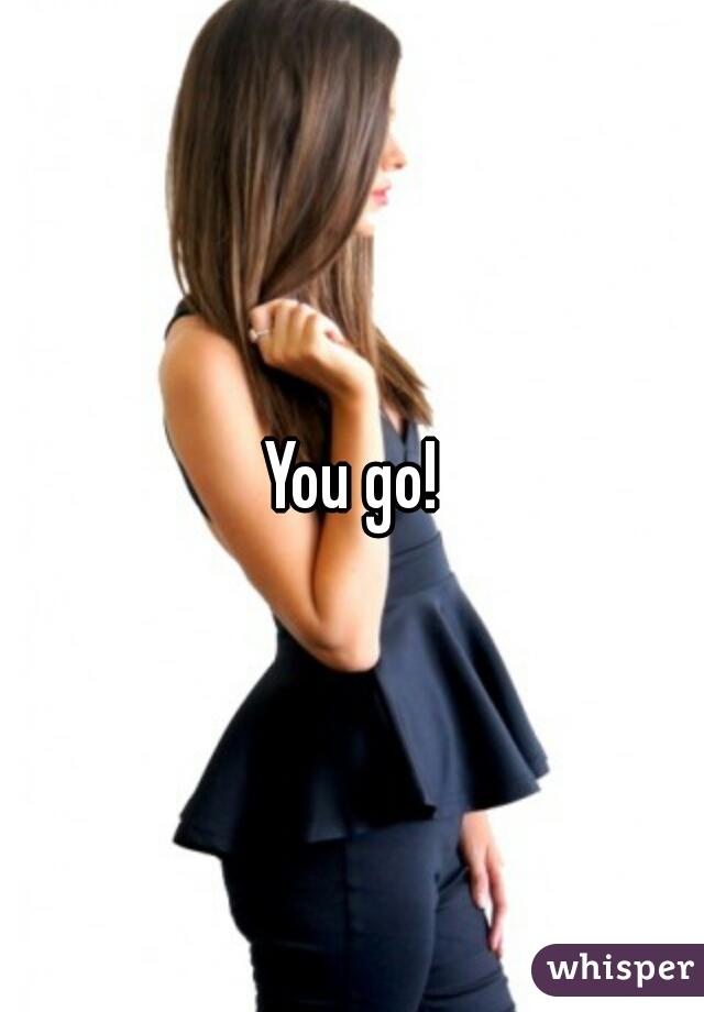 You go!