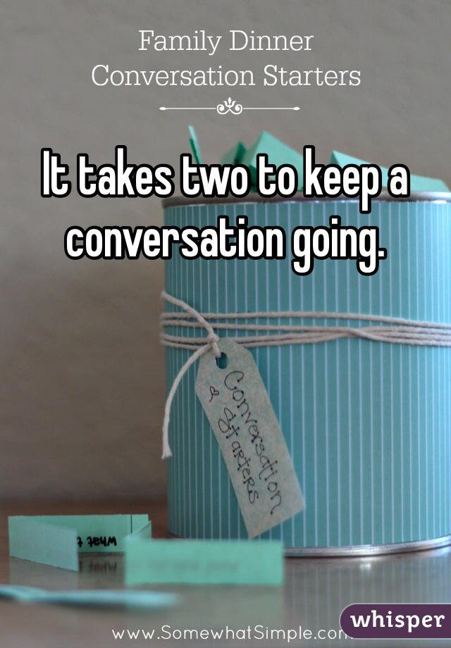 It takes two to keep a conversation going.