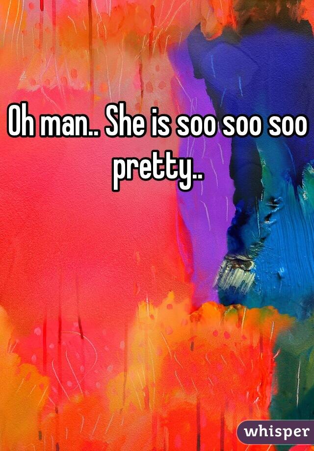 Oh man.. She is soo soo soo pretty..