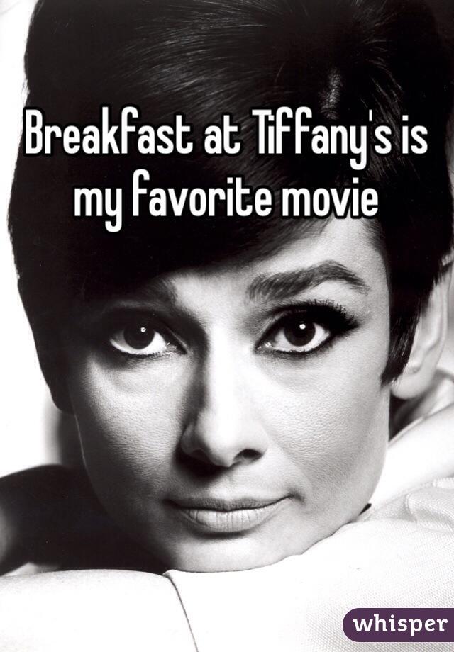 Breakfast at Tiffany's is my favorite movie