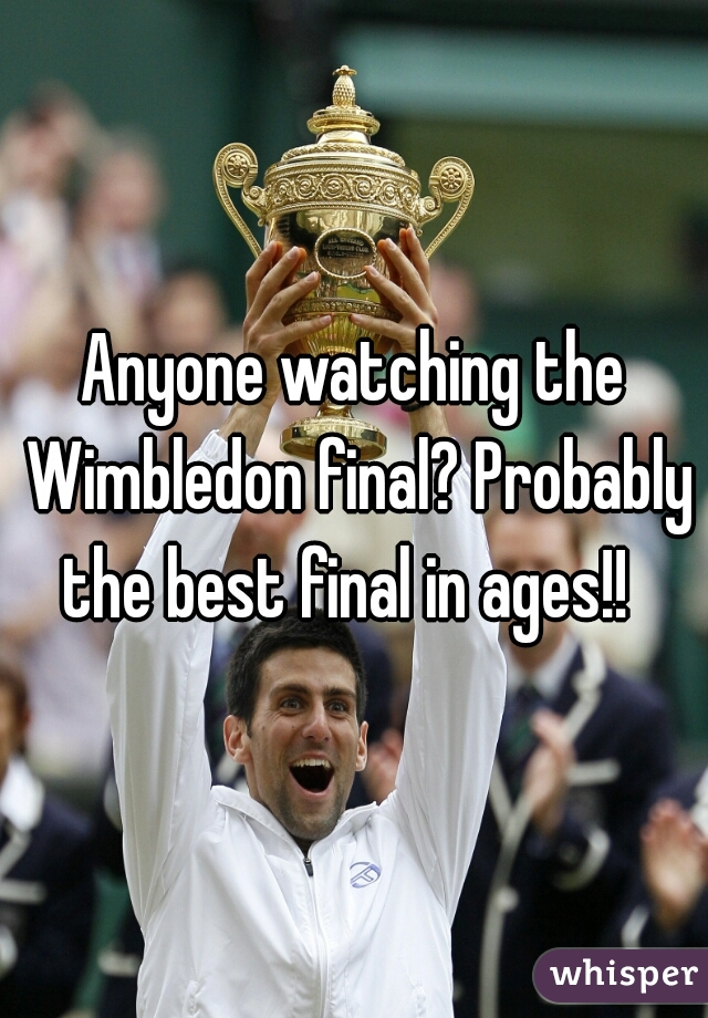 Anyone watching the Wimbledon final? Probably the best final in ages!!