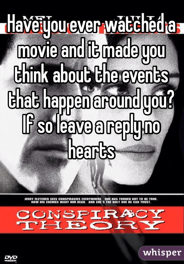 Have you ever watched a movie and it made you think about the events that happen around you? If so leave a reply no hearts