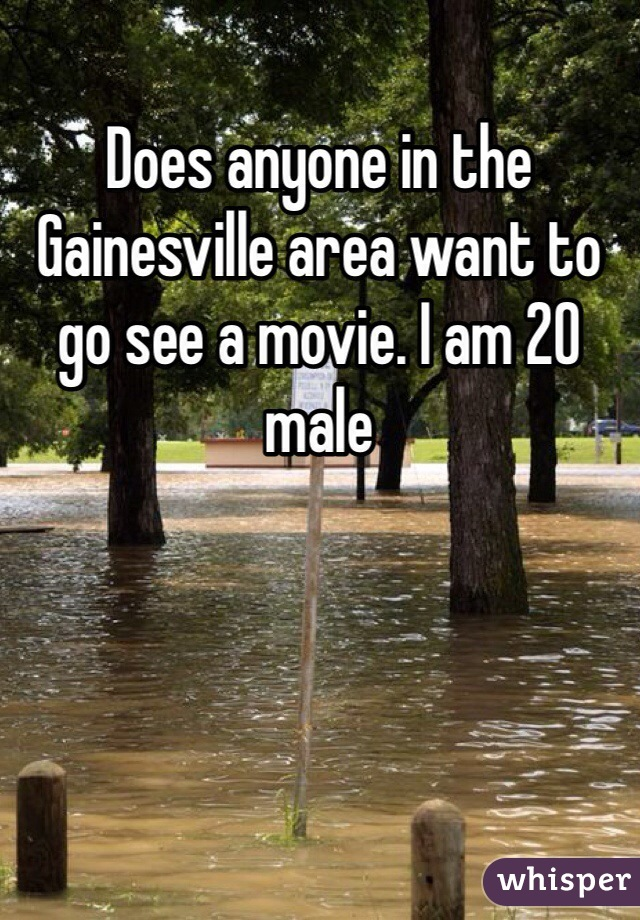 Does anyone in the Gainesville area want to go see a movie. I am 20 male