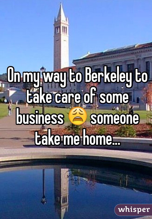 On my way to Berkeley to take care of some business 😩 someone take me home...