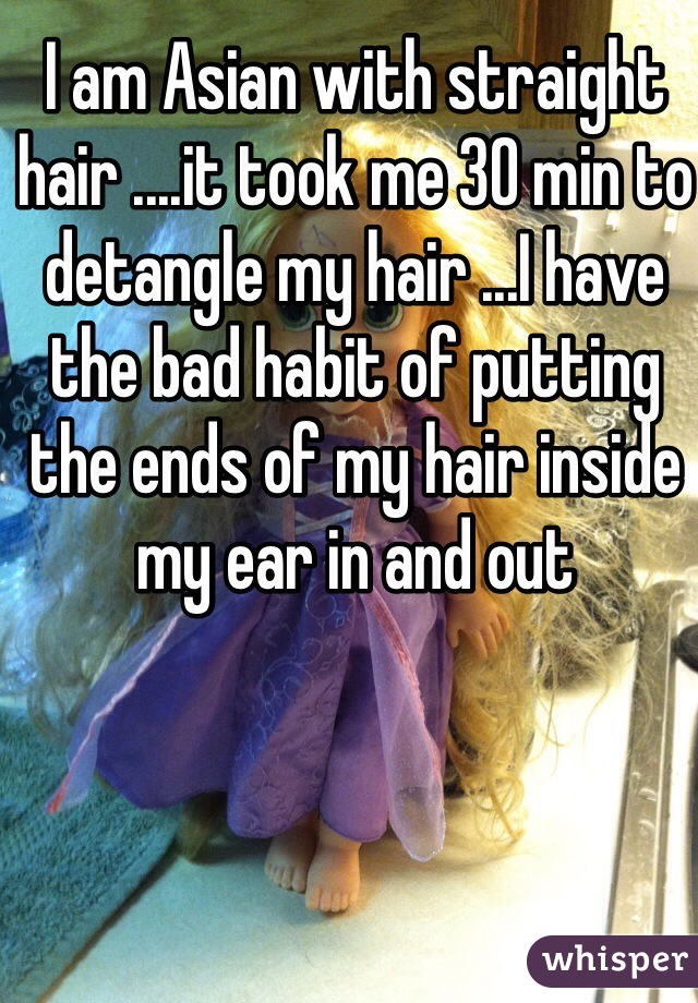 I am Asian with straight hair ....it took me 30 min to detangle my hair ...I have the bad habit of putting the ends of my hair inside my ear in and out