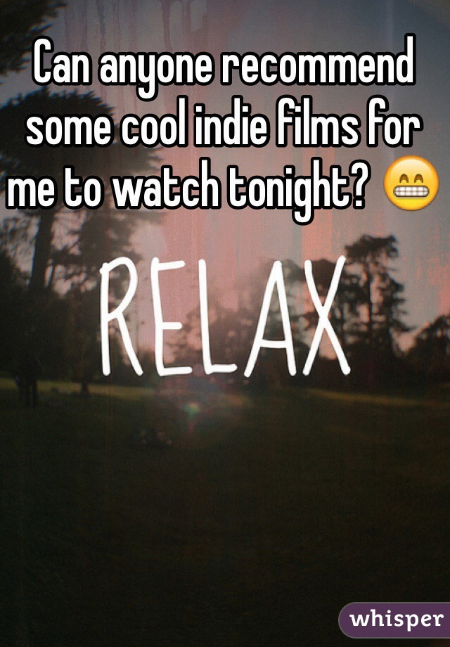 Can anyone recommend some cool indie films for me to watch tonight? 😁
