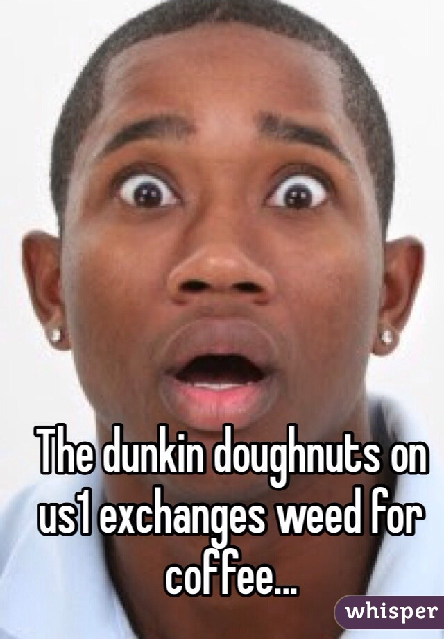 The dunkin doughnuts on us1 exchanges weed for coffee...
