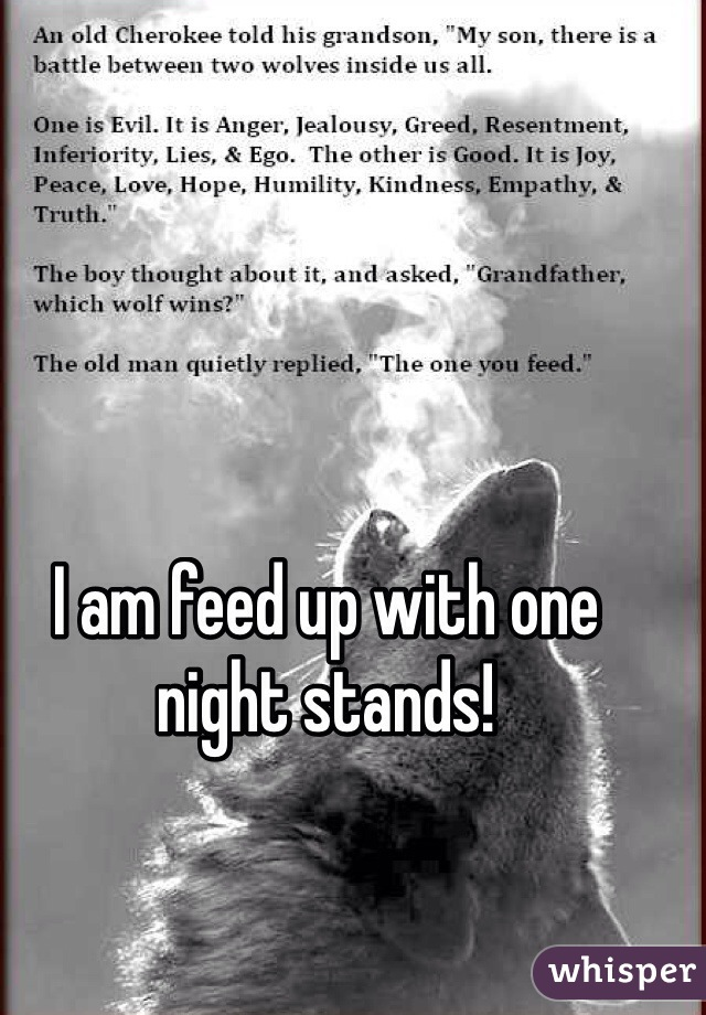 I am feed up with one night stands!