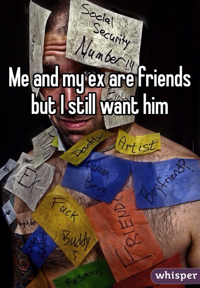 Me and my ex are friends but I still want him